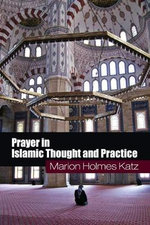Prayer in Islamic Thought and Practice - Marion Holmes Katz