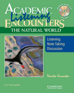 Academic Listening Encounters : The Natural World : Listening, Note Taking, Discussion : Low Intermediate [With CD (Audio)] - Yoneko Kanaoka