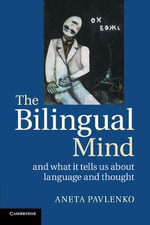 The Bilingual Mind : and What it Tells Us About Language and Thought - Aneta Pavlenko