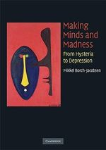 Making Minds and Madness : From Hysteria to Depression - Mikkel Borch-Jacobsen