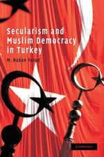 Secularism and Muslim Democracy in Turkey : Cambridge Middle East Studies - M. Hakan Yavuz