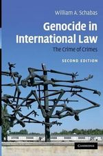 Genocide in International Law : The Crime of Crimes - William A. Schabas