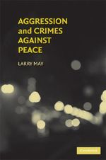 Aggression and Crimes Against Peace - Larry May