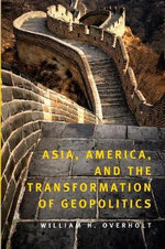 Asia, America and the Transformation of Geopolitics - William H. Overholt