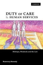 Duty of Care in the Human Services : Mishaps, Misdeeds and the Law - Rosemary Kennedy