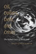 Oil, Dollars, Debt, and Crises : The Global Curse of Black Gold - Mahmoud A. El-Gamal