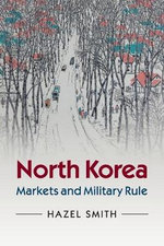 North Korea : Markets and Military Rule - Hazel Smith
