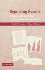 Reporting Results : A Practical Guide for Engineers and Scientists - David C. van Aken