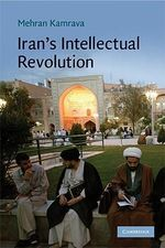 Iran's Intellectual Revolution - Mehran Kamrava