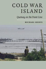 Cold War Island : Quemoy on the Front Line - Michael Szonyi