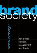 Brand Society : How Brands Transform Management and Lifestyle - Martin Kornberger