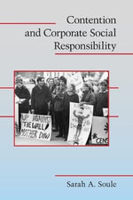 Contention and Corporate Social Responsibility : Cambridge Studies in Contentious Politics - Sarah A. Soule