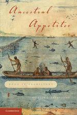 Ancestral Appetites : Food in Prehistory - Kristen J. Gremillion