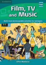 Film, TV, and Music : Multi-Level Photocopiable Activities for Teenagers - Olha Madylus