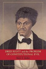Dred Scott and the Problem of Constitutional Evil : Cambridge Studies on the American Constitution - Mark A. Graber