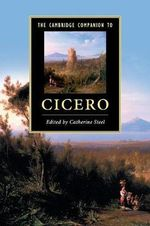 The Cambridge Companion to Cicero : Lives of Eminent Philosophers: Volume 1, Books 1-5