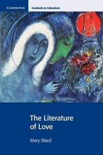 The Literature of Love : Cambridge Contexts in Literature - Mary Ward