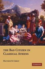 The Bad Citizen in Classical Athens - Matthew R. Christ