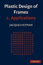 Plastic Design of Frames: Volume 2, Applications : Applications - John Baker