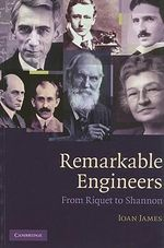 Remarkable Engineers : From Riquet to Shannon - Ioan James