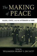 The Making of Peace : Rulers, States, and the Aftermath of War