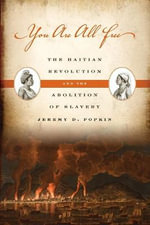 You Are All Free : The Haitian Revolution and the Abolition of Slavery :  The Haitian Revolution and the Abolition of Slavery - Jeremy D. Popkin