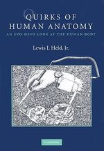 Quirks of Human Anatomy : An Evo-Devo Look at the Human Body - Lewis I Held