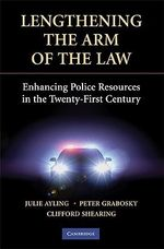 Lengthening the Arm of the Law : Enhancing Police Resources in the Twenty-first Century - Julie Ayling