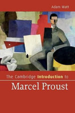 The Cambridge Introduction to Marcel Proust : Cambridge Introductions to Literature - Adam A. Watt