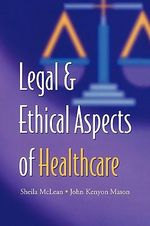 Legal and Ethical Aspects of Healthcare - S. A. M. McLean