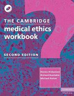 The Cambridge Medical Ethics Workbook - Donna Dickenson