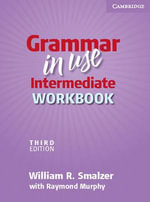 Grammar in Use Intermediate Workbook : Grammar in Use Ser. - William R. Smalzer