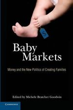 Baby Markets : Money and the New Politics of Creating Families