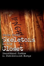Skeletons in the Closet : Transitional Justice in Post-Communist Europe - Monika Nalepa