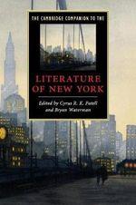 The Cambridge Companion to the Literature of New York : Cambridge Companions to Literature