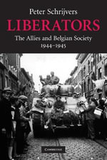 Liberators : The Allies and Belgian Society, 1944-1945 - Peter Schrijvers