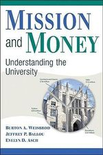 Mission and Money : Understanding the University - Burton Allen Weisbrod