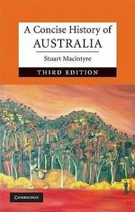 A Concise History of Australia : The Cambridge Concise Histories Series - Stuart Macintyre
