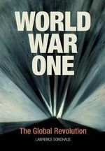 World War One : The Global Revolution - Lawrence Sondhaus