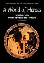 A World of Heroes : Selections from Homer, Herodotus and Sophocles - Joint Association of Classical Teachers' Greek Course