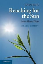 Reaching for the Sun : How Plants Work - 2nd Edition - John King