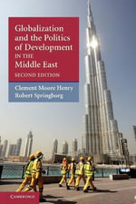 Globalization and the Politics of Development in the Middle East : Contemporary Middle East Ser. - Clement M. Henry