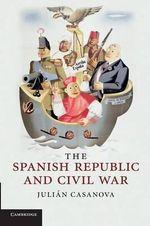 The Spanish Republic and Civil War - Julian Casanova