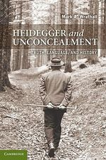 Heidegger and Unconcealment : Truth, Language and History - Mark A. Wrathall