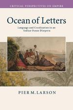 Ocean of Letters : Language and Creolization in an Indian Ocean Diaspora - Pier M. Larson
