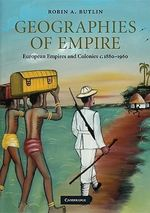 Geographies of Empire : European Empires and Colonies C. 1880-1960 - Robin A. Butlin