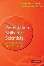 Presentation Skills for Scientists  : A Practical Guide - with DVD-ROM - Edward Zanders