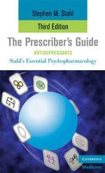The Prescriber's Guide, Antidepressants : Stahl's Essential Psychopharmacology - 3rd Edition - Stephen M. Stahl