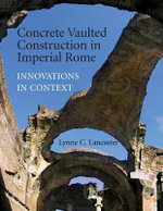 Concrete Vaulted Construction in Imperial Rome : Innovations in Context - Lynne C. Lancaster