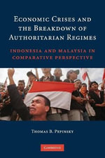 Economic Crises and the Breakdown of Authoritarian Regimes : Indonesia and Malaysia in Comparative Perspective - Thomas Blake Pepinsky